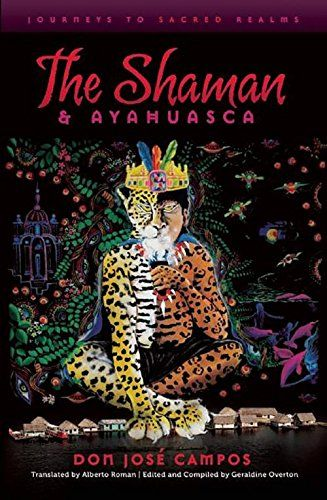 The Shaman and Ayahuasca: Journeys to Sacred Realms by Do...