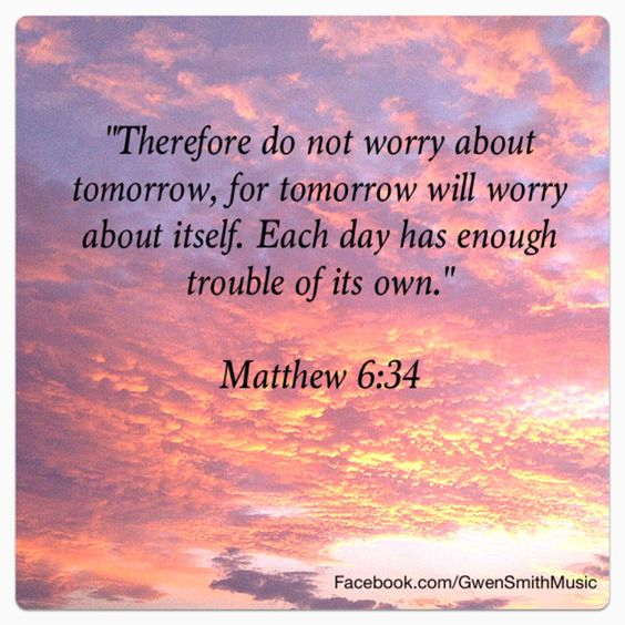 Don T Worry About Tomorrow Bible Quote: Don't Worry. Matthew 6:34