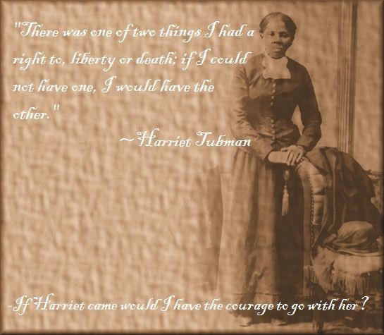 Famous Quotes By Harriet Tubman: Harriet Tubman! Actual Quote!