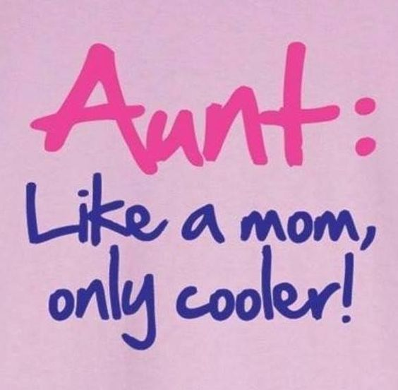 Aunt: Like a mom, only cooler!