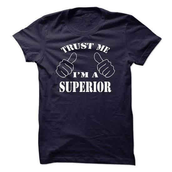 Trust me, Im a Superior shirt hoodie tshirt - #gift #sister gift. FASTER => https://www.sunfrog.com/LifeStyle/Trust-me-Im-a-Superior-shirt-hoodie-tshirt.html?68278