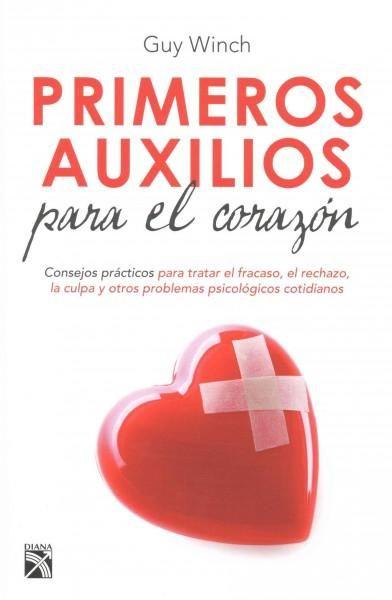 Primeros auxilios para el corazon / Emotional First Aid: Consejos Practicos Para Tratar El Fracaso, El Rechazo, L...