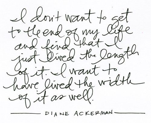 Italy!Italy!Italy!: Inspirational Quote, Favorite Quote, Quotes Saying, Diane Ackerman, Life Quote, My Life, Living Life, Live Life, Live Wide