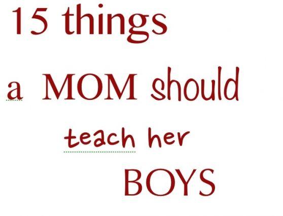 15 things a mom should teach her boys.