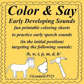 Created by LyndaSLP123: Color & Say: Early Developing Sounds (articulation practice) -- fun, printable coloring sheets to practice early developing sounds.
