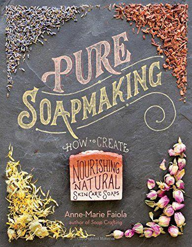 Pure Soapmaking: Amazon.de: Anne-Marie Faiola: Fremdsprachige Bücher