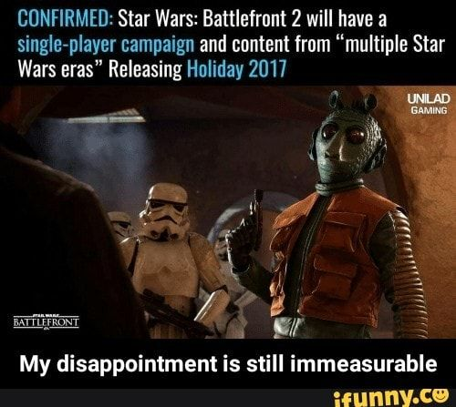 Confirmed Star Wars Battlefront 2 Will Have A Single Player Campaign And Content From Multiple Star Wars Eras Releasing Holiday 2017 My Disappointment Is St Funny Star Wars Memes Battlefront Star Wars