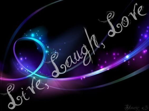 LIVE - - - LAUGH - - - LOVE! <3