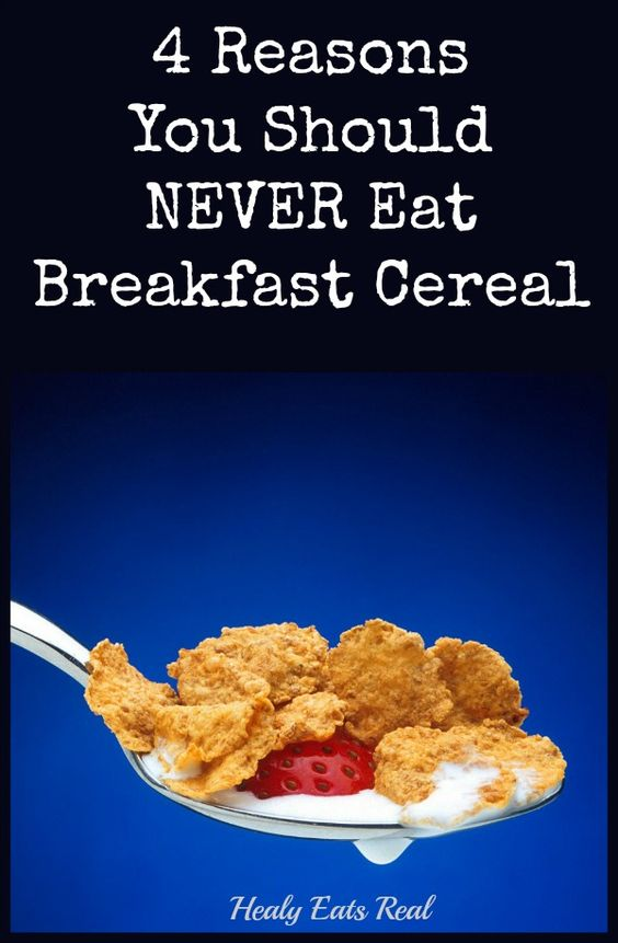 4 Reasons You Should Never Eat Breakfast Cereal- Healy Eats Real