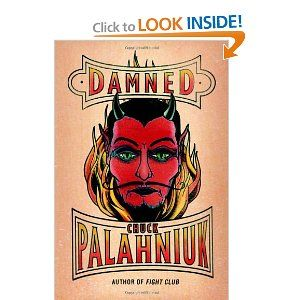 Damned by Chuck Palahniuk   started 2-24-12  finished 2-28-12  Liked it.