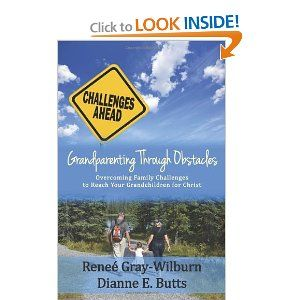 Grandparenting Through Obstacles: Overcoming Family Challenges to Reach Your Grandchildren for Christ: Renee Gray-Wilburn, Dianne E. Butts: 9781938092176: Amazon.com: Books