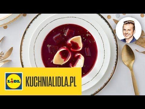 Barszcz Czerwony Z Uszkami Karol Okrasa Kuchnia Lidla Youtube Food Pierogies Vegetables
