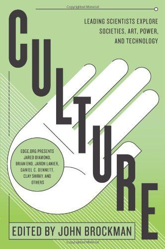 Culture: Leading Scientists Explore Societies, Art, Power, and Technology by John Brockman, http://www.amazon.com/dp/0062023136/ref=cm_sw_r_pi_dp_cAJPsb0Z7BRYC