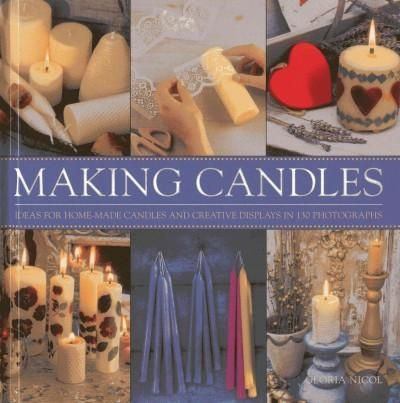 Making Candles: Ideas for Home-Made Candles and Creative Displays in 130 Photographs