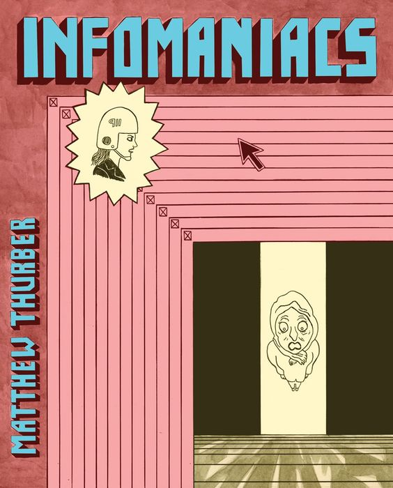 Infomaniacs by Matthew Thurber (PictureBox Inc.)