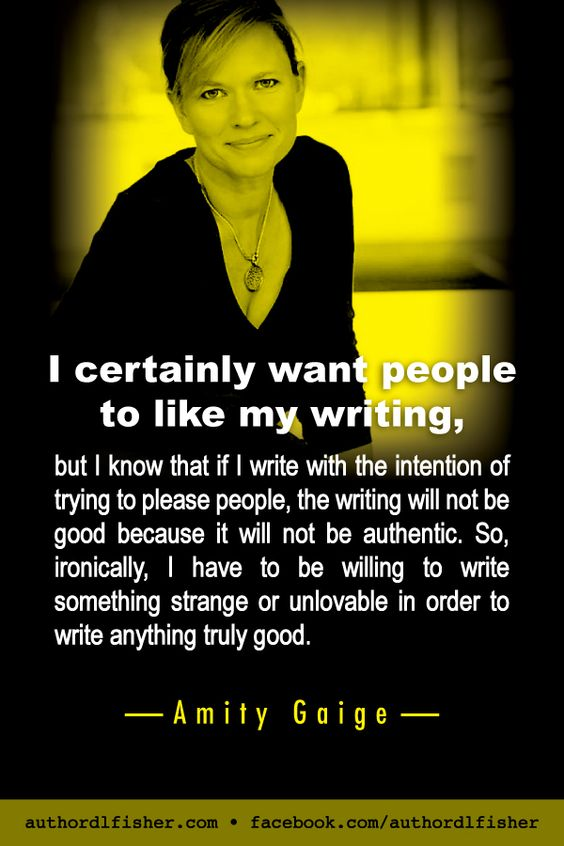 """...I have to be willing to write something strange or unlovable in order to write anything truly good."" From award-winning novelist, Amity Gaige. #WritingInspiration #authorship #authenticity #writing_tip"