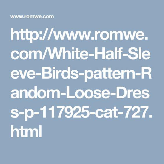 http://www.romwe.com/White-Half-Sleeve-Birds-pattern-Random-Loose-Dress-p-117925-cat-727.html