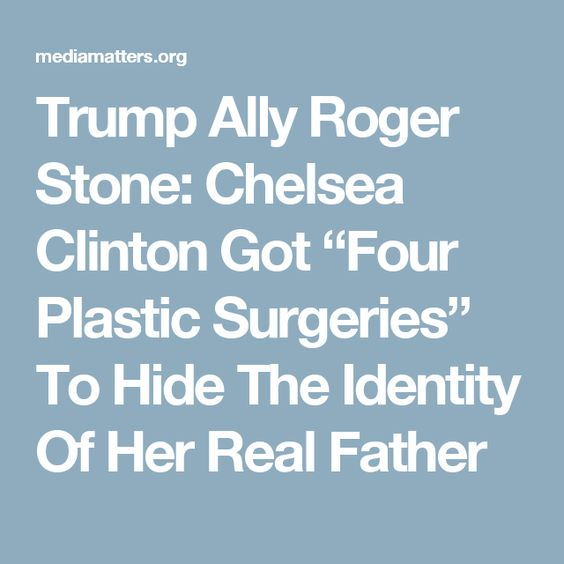 """Trump Ally Roger Stone: Chelsea Clinton Got """"Four Plastic Surgeries"""" To Hide The Identity Of Her Real Father"""