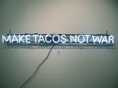 """""""Make Tacos Not War"""" Neon sign"""