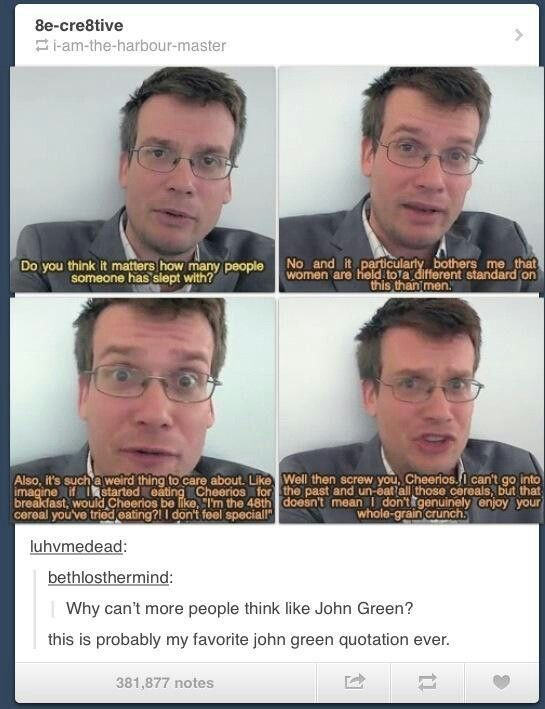 John Green is such an original and interesting thinker. I would like to meet him one day.: