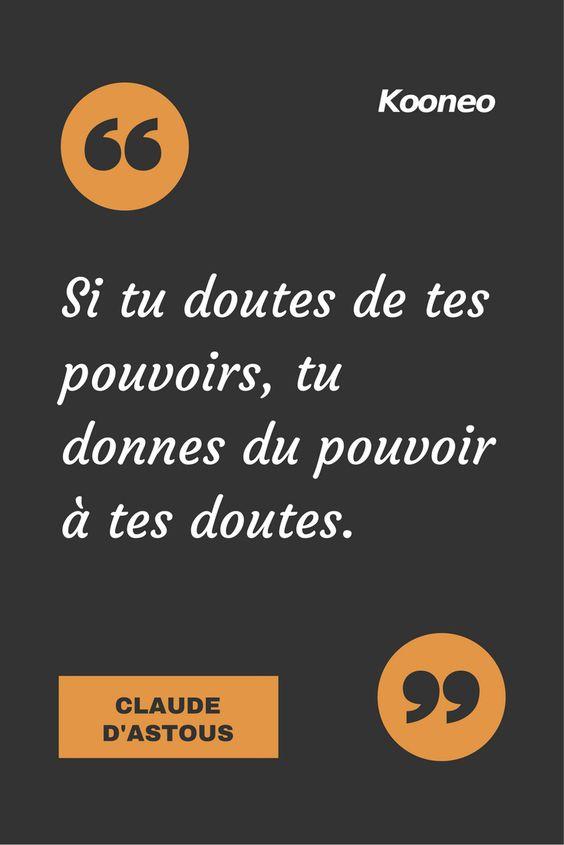[CITATIONS] Si tu doutes de tes pouvoirs, tu donnes du pouvoir à tes doutes. CLAUDE D'ASTOUS #Ecommerce #Kooneo #Claudedastous #Pouvoir : www.kooneo.com: