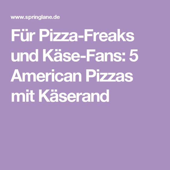 Für Pizza-Freaks und Käse-Fans: 5 American Pizzas mit Käserand