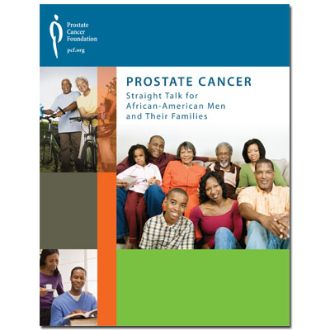 Prostate Cancer: Straight Talk for African-American Men and Their Families provides special facts and guidance regarding African-American men and prostate cancer. Research shows that African-American men are 1.6 times more likely to be diagnosed with prostate cancer and 2.4 times more likely to die from it than Caucasian men. The guide includes personal thoughts from Charlie Wilson, D.L. Hughley and Snoop Dogg.