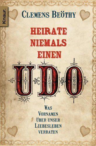 Heirate niemals einen Udo - Gratis Probekapitel: Was Vornamen über unser Liebesleben verraten von Clemens Beöthy, http://www.amazon.de/dp/B00CHWLVXY/ref=cm_sw_r_pi_dp_Tnq9ub000XD37