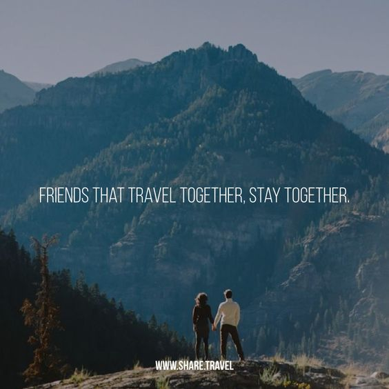 Quotes About Friends Who Travel Together : Friends that travel together stay love quotes
