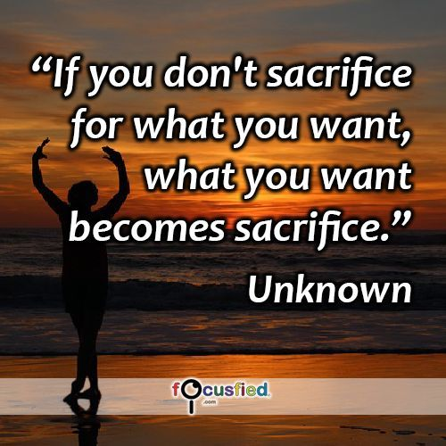 If You Don T Sacrifice For What You Want What You Want Becomes Sacrifice Quote Inspir Quotes Inspirational Positive Feel Good Quotes Inspirational Quotes