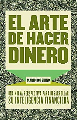 El Arte De Hacer Dinero Una Nueva Perpectiva Para Desarrollar Su Inteligencia Financiera Spanish Edition Mario Business Books Finance Books Kindle Reading