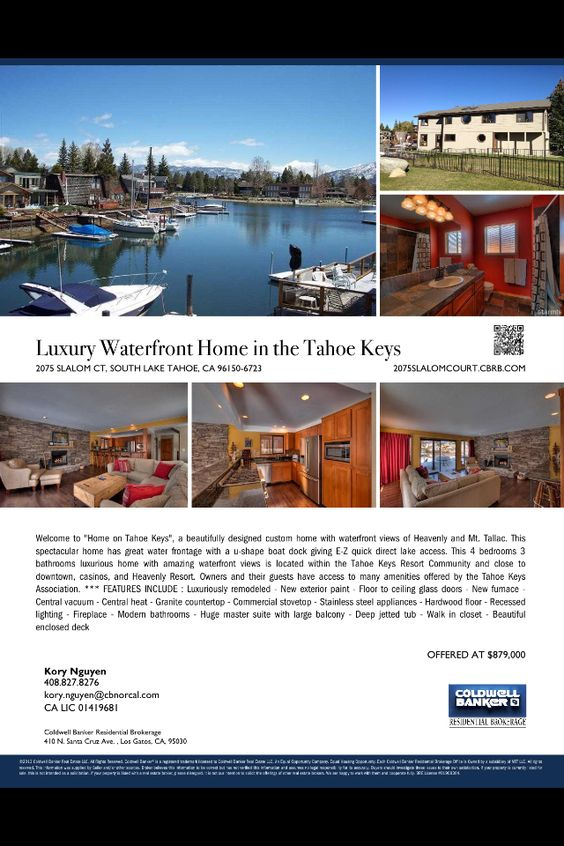 Luxury Waterfront Home in South Lake Tahoe prestigious Tahoe Keys Resort Community only 4 miles from Heavenly Ski Resort, casinos, and downtown restaurants & shops.    Asking $879,000  Contact Listing Agent:  Kory Nguyen Coldwell Banker 408-827-8276 kory.nguyen@cbnorcal.com