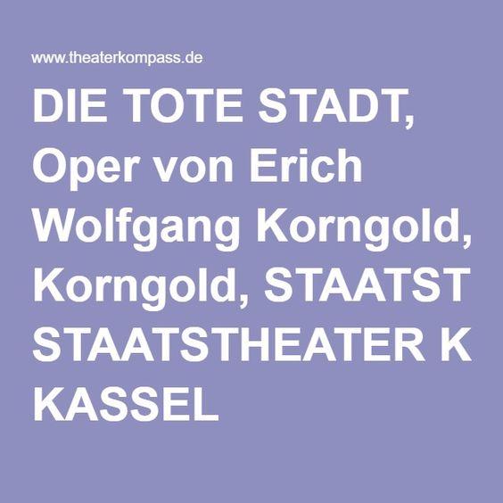 DIE TOTE STADT, Oper von Erich Wolfgang Korngold, STAATSTHEATER KASSEL