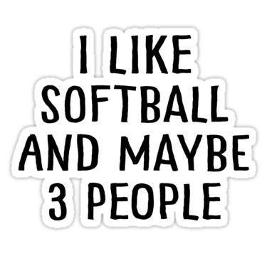I Like Softball and Maybe 3 People Sticker