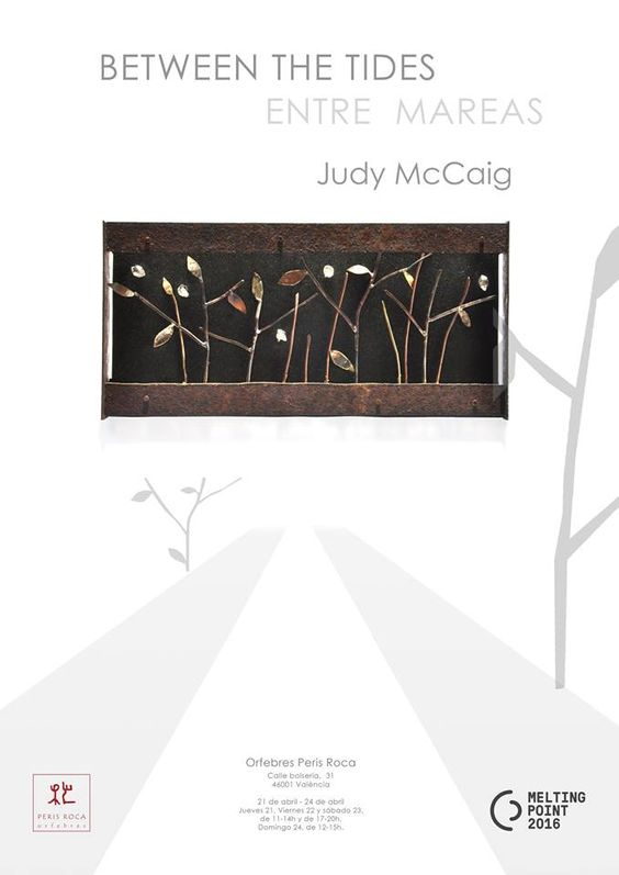 "You will find Judy McCaig 's exhibition at Orfebres Peris Roca (Galery 2) during Melting Point, titled ""between the tides"" / ""entre mareas"".  More info about the artist: http://www.blog.mardecolorrosa.com/2012/12/31/judy-mccaig-fragments-that-became-jewels/"
