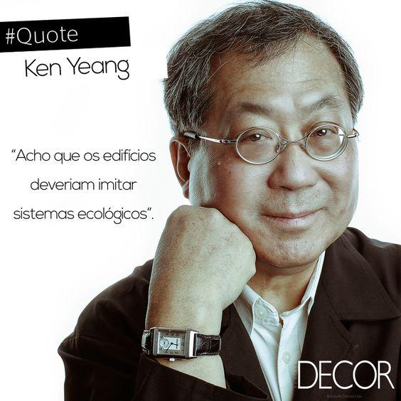 O arquiteto, ecologista e escritor malasiano Ken Yeang (1948) é reconhecido por seus edifícios sustentáveis e estruturas ecológicas. Pioneiro em desenvolver o design verde, o profissional tem como referência o ecossistema, assim, procura desenvolver projetos capazes de se integrarem e conviverem com o meio ambiente.