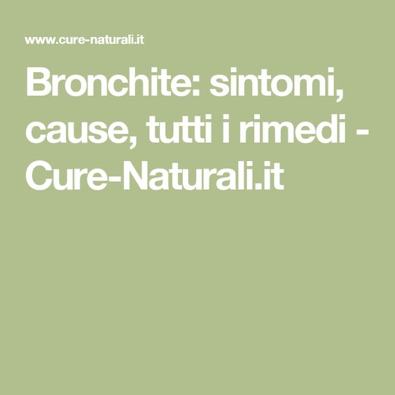 Bronchite: sintomi, cause, tutti i rimedi - Cure-Naturali.it