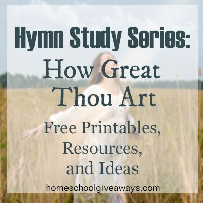Hymn Study Series: How Great Thou Art Free Printables, Resources and Ideas   Homeschool Giveaways