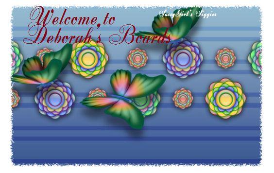 WELCOME TO DEBORAH'S BOARDS