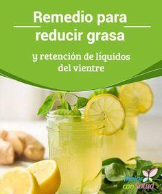 Remedio para reducir grasa y retención de líquidos del