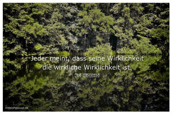 Mein Papa sagt... Jeder meint, dass seine Wirklichkeit die wirkliche Wirklichkeit ist. Paul Watzlawick  #Zitate #deutsch #quotes      Weisheiten & Zitate TÄGLICH NEU auf www.MeinPapasagt.de