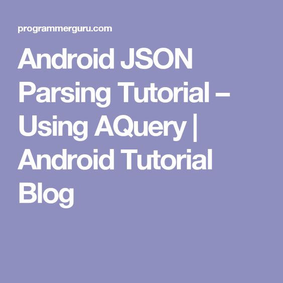 android json parsing tutorial using aquery android tutorial blog