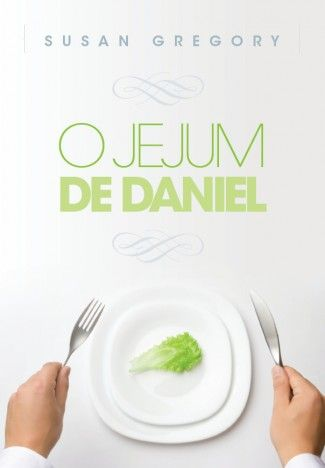 O Jejum de Daniel - Vida Cristã