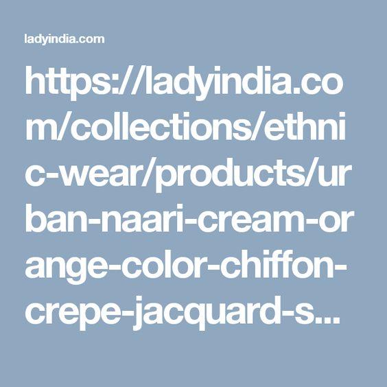 https://ladyindia.com/collections/ethnic-wear/products/urban-naari-cream-orange-color-chiffon-crepe-jacquard-saree