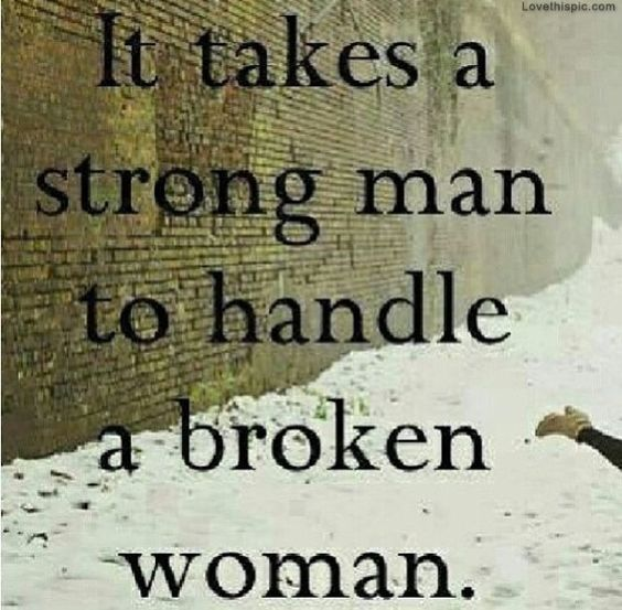 Man Broken Heart Quotes: It Takes A Strong Man Love Quotes Strong Broken Woman Man