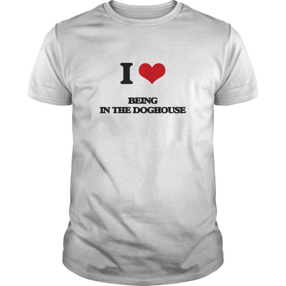 being in the doghouse - Know someone who loves Being In The Doghouse? Then this is the perfect gift for that person. Thank you for visiting my page. Please share with others who would enjoy this shirt. (Related terms: I love Being In The Doghouse,being in the doghouse,dog kennel plans,pet hou...)