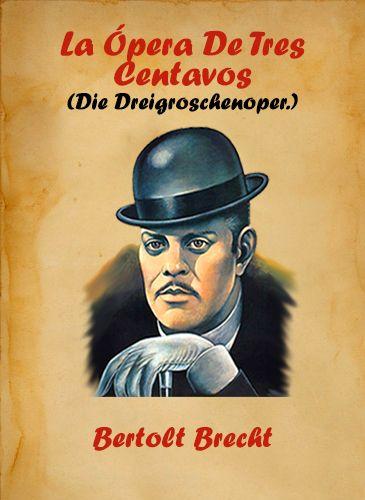 La ópera De Tres Centavos Bertolt Brecht 1928 En 2020 ópera Centavo Obras De Teatro