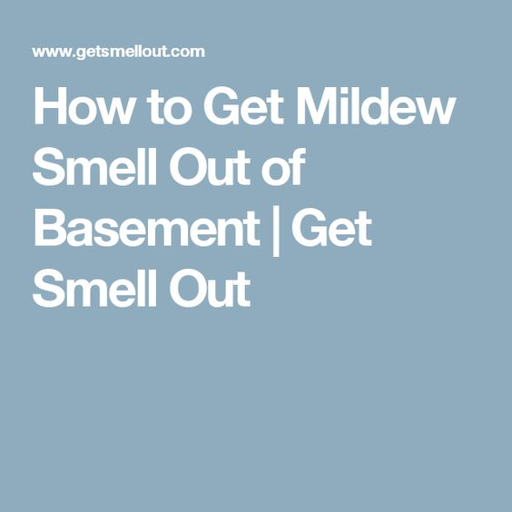 How To Get Mildew Smell Out Of Basement