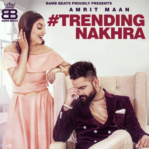 Trending Nakhra Lyrics Amrit Maan Ft Ginni Kapoor Mp3 Song Mp3 Song Download Songs