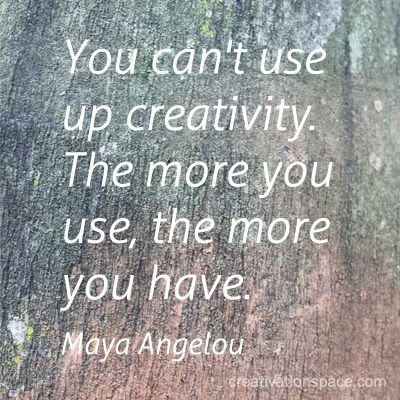 You can't use up creativity. The more you use, the more you have. (Maya Angelou)